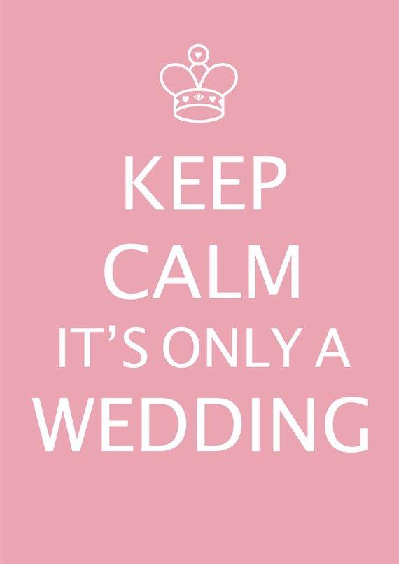 keepcalmitsonlyawedding