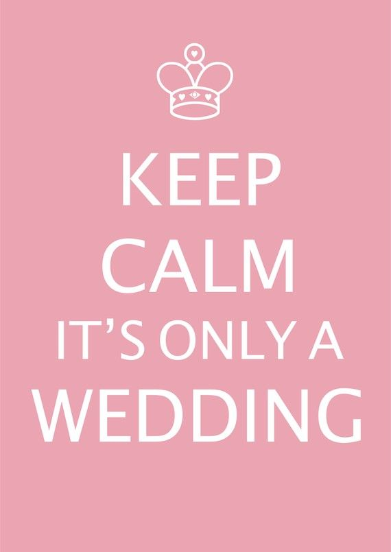 keepcalmitsonlyawedding